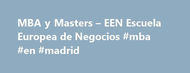 MBA y Masters – EEN Escuela Europea de Negocios #mba #en #madrid http://alaska.remmont.com/mba-y-masters-een-escuela-europea-de-negocios-mba-en-madrid/  # Formación y capacitación de nuevos líderes Conoce la Escuela Europea de Negocios en Murcia La Escuela Europea de Negocios con sede en Murcia. Leer más Acto de graduación de alumnos/as del Máster MBA Executive Se han entregado en la sede de la EEN de Asturias los. Leer más El estudio de mercado para el posicionamiento empresarial De nuevo…