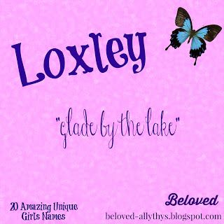 Loxley is so cute on a little girl! Beloved: 20 Amazing Unique Girls Names Outside the Top 1000