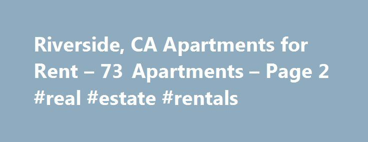 Riverside, CA Apartments for Rent – 73 Apartments – Page 2 #real #estate #rentals http://apartments.remmont.com/riverside-ca-apartments-for-rent-73-apartments-page-2-real-estate-rentals/  #apartments for rent in riverside ca # Apartments for Rent in Riverside, CA Overview of Riverside The city of Riverside is often considered to be the birthplace of California s citrus production; however, it is much changed from its humble origins. Named as 2012's Intelligent Community of the Year…