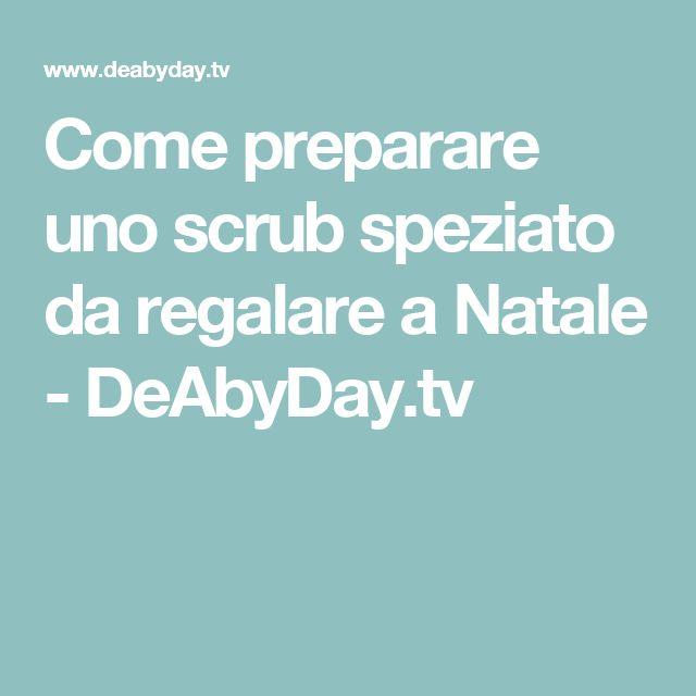 Come preparare uno scrub speziato da regalare a Natale - DeAbyDay.tv