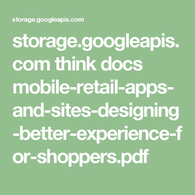 storage.googleapis.com think docs mobile-retail-apps-and-sites-designing-better-experience-for-shoppers.pdf