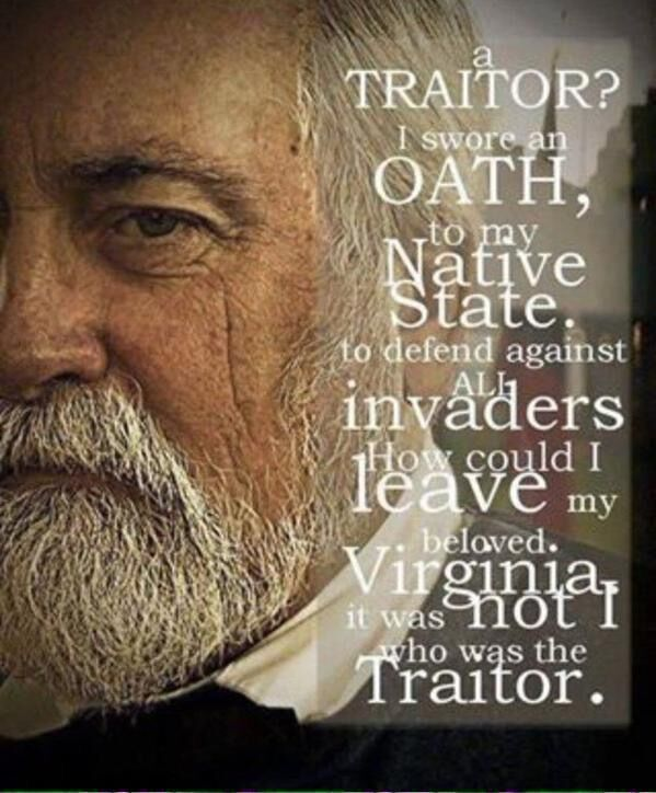 "Confederate General Robert E Lee Quote - ""A Traitor? I swore an oath to my native state to defend against all invaders. How could I leave my beloved Virginia? It is not I who was a traitor."""