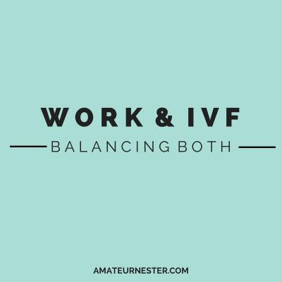 Balancing Work & #IVF | AmateurNester.com | encouragement during #infertility