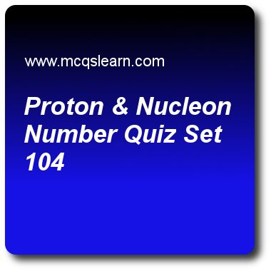 Proton & Nucleon Number Quizzes: O level chemistry Quiz 104 Questions and Answers - Practice chemistry quizzes based questions and answers to study proton & nucleon number quiz with answers. Practice MCQs to test learning on proton and nucleon number, salts: hydrogen of acids, chemical and ionic equations, relative molecular mass quizzes. Online proton & nucleon number worksheets has study guide as in hydrogen (h), number of neutrons is, answer key with answers as 2, 1, 0 and depends upon..