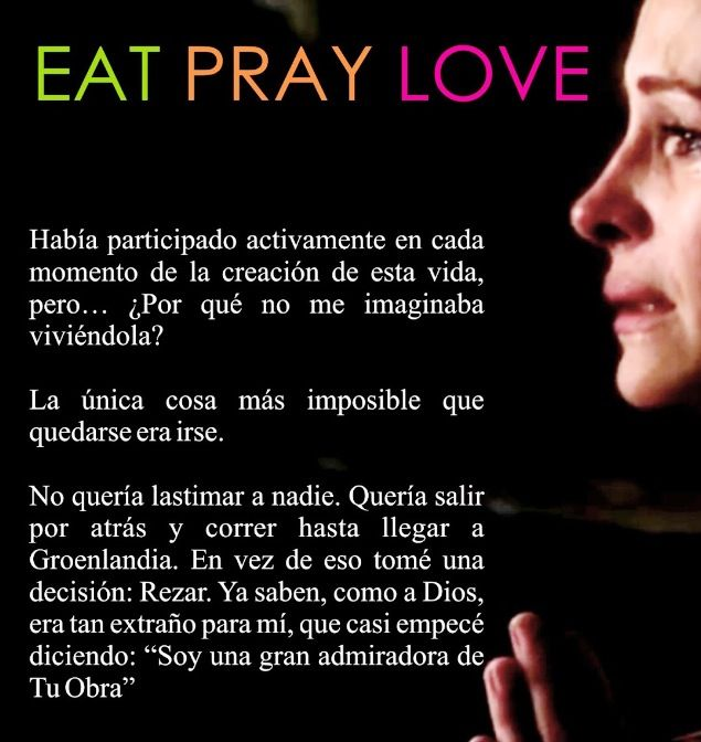Eat pray love. Comer rezar amar.