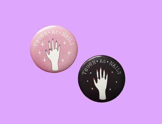 Tough As Nails  Feminist 2.25 Button Pin Badge