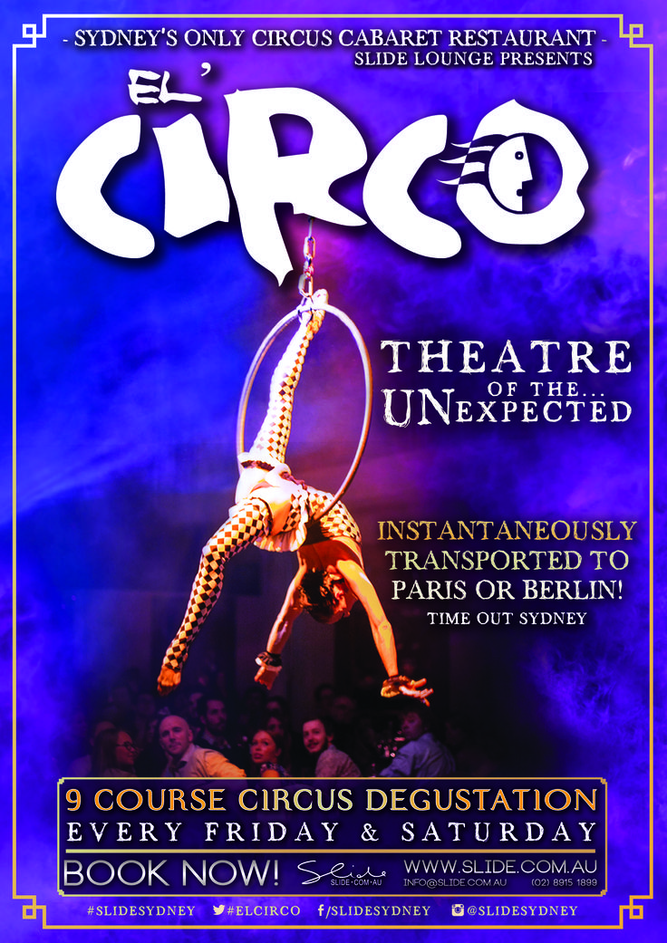 El' Circo dinner and show poster/artwork 2017. Graphic Designer - Taria Cooper-Durante . Fridays and Saturdays at Slide Lounge, Sydney Australia famously dubbed 'Sydney's Best Kept Secret'. The unique 1920s art deco former bank building is home to Sydney's renowned circus cabaret restaurant.