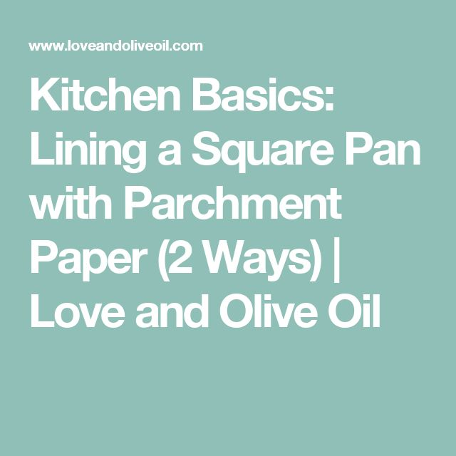 Kitchen Basics: Lining a Square Pan with Parchment Paper (2 Ways)   Love and Olive Oil