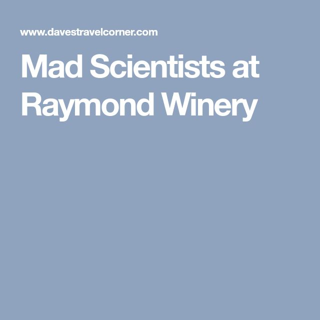 Mad Scientists at Raymond Winery