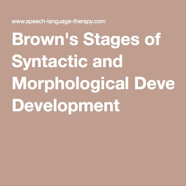 Brown's Stages of Syntactic and Morphological Development - Bowen, C. (1998). Brown's Stages of Syntactic and Morphological Development. Retrieved from www.speech-language-therapy.com/index.php?option=com_content&view=article&id=33 on April 19, 2016.