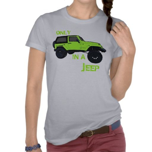 Only in a jeep green lifted wrangler ladies tee