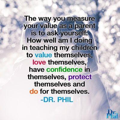 The way you measure your value as a parent is to ask yourself this ... #DrPhil
