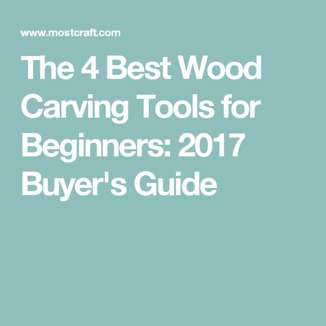 The 4 Best Wood Carving Tools for Beginners: 2017 Buyer's Guide