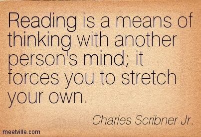 Reading is a means of thinking with another person's mind it forces you to stretch your own. Charles Scribner Jr.
