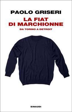 Paolo Griseri, La Fiat di Marchionne. Da Torino a Detroit, Passaggi Einaudi - DISPONIBILE ANCHE IN EBOOK