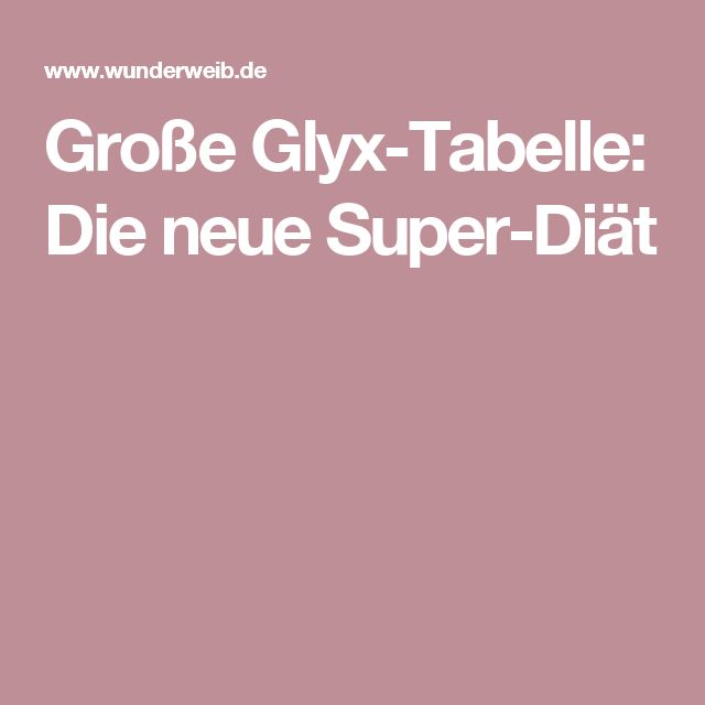 Große Glyx-Tabelle: Die neue Super-Diät