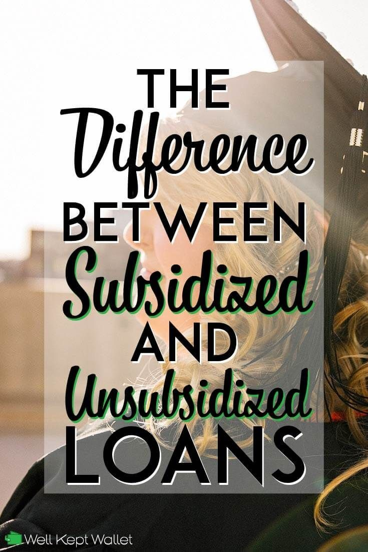 Difference Between Subsidized And Unsubsidized Loans 2019 Update