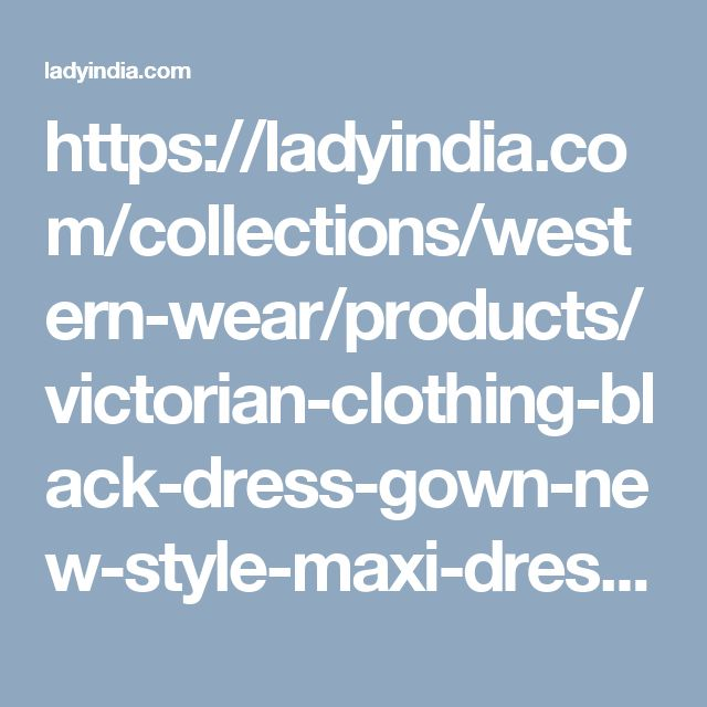 https://ladyindia.com/collections/western-wear/products/victorian-clothing-black-dress-gown-new-style-maxi-dress-for-women