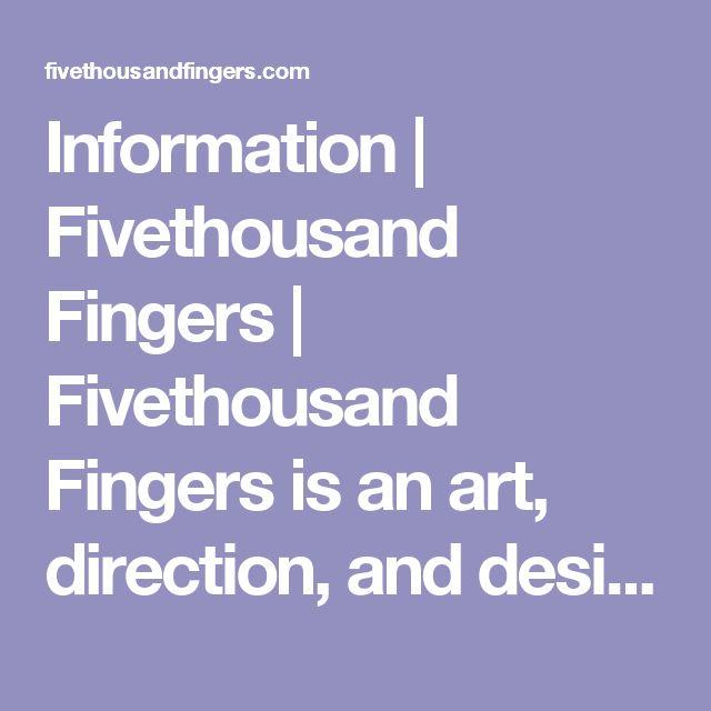Information   Fivethousand Fingers   Fivethousand Fingers is an art, direction, and design studio