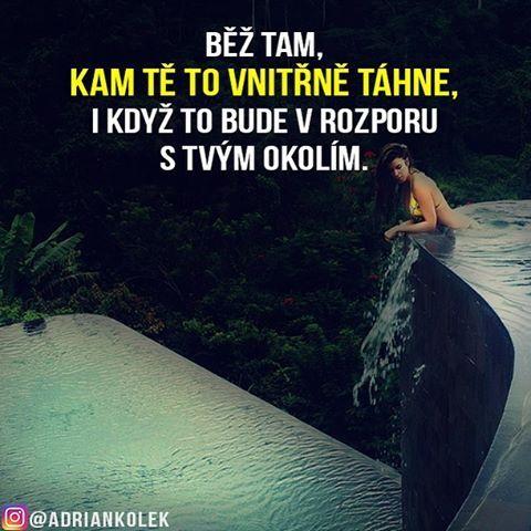Běž tam, kam tě to vnitřně táhne, i když to bude v rozporu s tvým okolím. #motivace #uspech #adriankolek #business244 #motivacia #sietovymarketing #czech #slovak #czechgirl #czechboy #dream #success #business #lifequotes #motivation #lifegoals