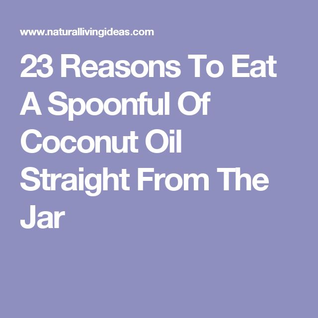 23 Reasons To Eat A Spoonful Of Coconut Oil Straight From The Jar