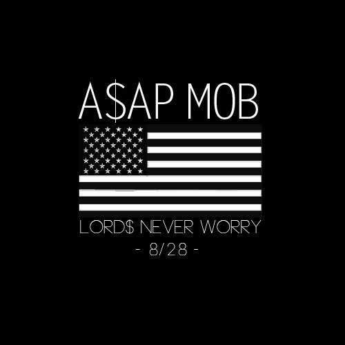 COMING SOON: ASAP MOB   Lords Never Worry (MIXTAPE)