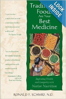 Traditional Foods Are Your Best Medicine: Improving Health and Longevity with Native Nutrition: Ronald F. Schmid N.D.: 9780892817351: Amazon...