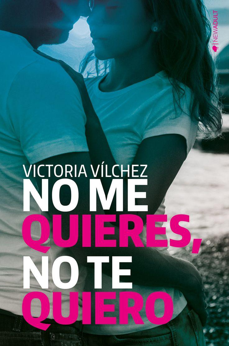 ** No me quieres, no te quiero ** - Victoria Vílchez (New adult)