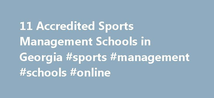 11 Accredited Sports Management Schools in Georgia #sports #management #schools #online http://guyana.remmont.com/11-accredited-sports-management-schools-in-georgia-sports-management-schools-online/  # Find Your Degree Sports Management Schools In Georgia In Georgia, there are 11 accredited schools where sports management classes faculty can find employment. The following statistics and charts help analyze the current state of the sports management academic community in Georgia, and the…
