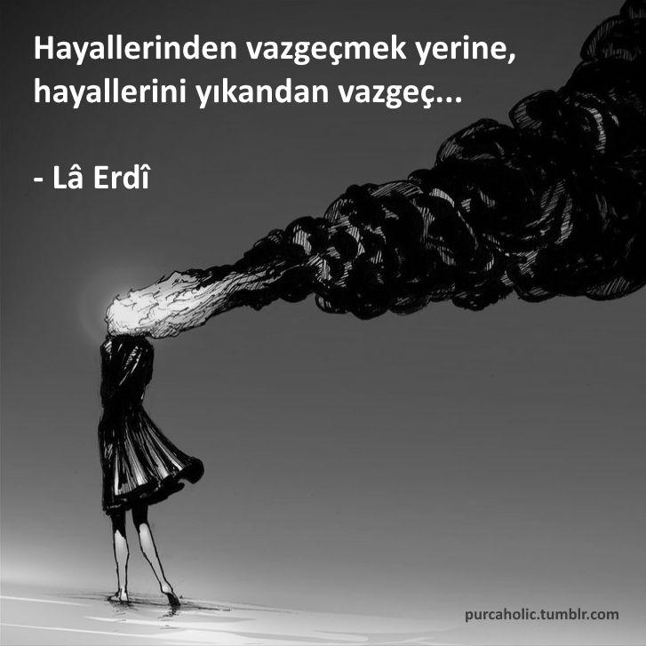 Hayallerinden vazgeçmek yerine, hayallerini yıkandan vazgeç... - Lâ Erdî #sözler #anlamlısözler #güzelsözler #manalısözler #özlüsözler #alıntı #alıntılar #alıntıdır #alıntısözler