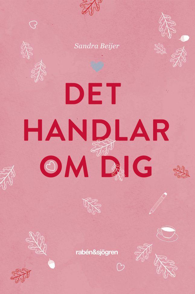 Sandra Beijer - Det handlar om dig. Design by Tove Larris. Åh vad jag LÄNGTAR efter denna fina.