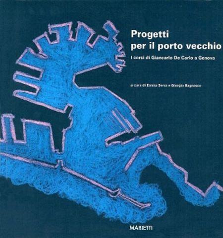 Progetti per il Porto Vecchio: i corsi di Giancarlo De Carlo a Genova by Emma Serra   LibraryThing
