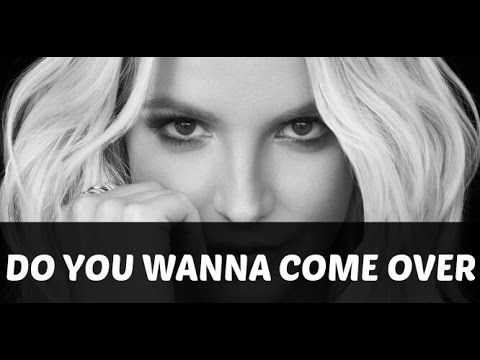 Britney Spears - Do You Wanna Come Over? Lyrics HD - YouTube