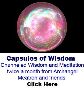 Capsules of Wisdom Channeled Wisdom and Meditation twice a month from Archangel Meatron and friends