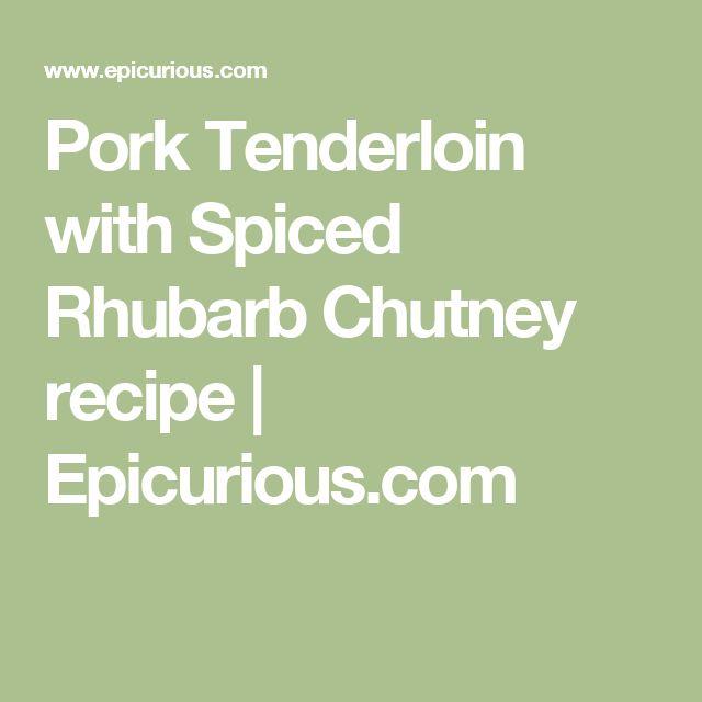 Pork Tenderloin with Spiced Rhubarb Chutney recipe | Epicurious.com