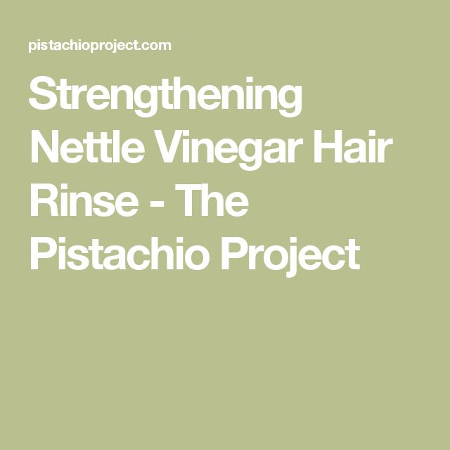 Strengthening Nettle Vinegar Hair Rinse - The Pistachio Project