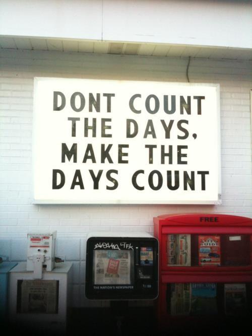 Ne compte pas les jours, fait en sorte que les jours comptent.