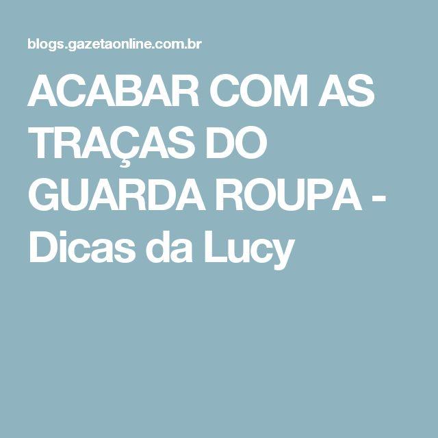 ACABAR COM AS TRAÇAS DO GUARDA ROUPA - Dicas da Lucy