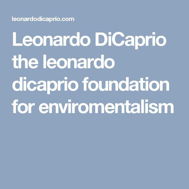 Leonardo DiCaprio    the leonardo dicaprio  foundation for enviromentalism