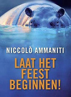niccolo ammaniti laat het feest beginnen  De film la Grande Belezza deed me aan dit boek denken. Romes nachtleven.