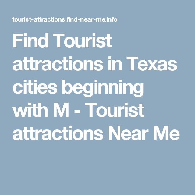 Find Tourist attractions in Texas cities beginning with M - Tourist attractions Near Me