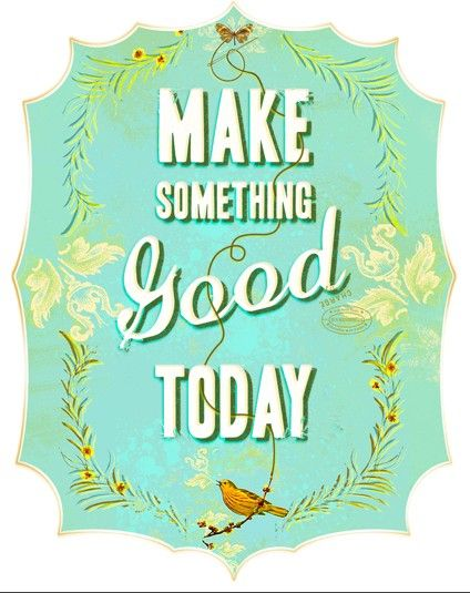 Make something good today | positive words | Pinterest | Words, Quotes and Sayings