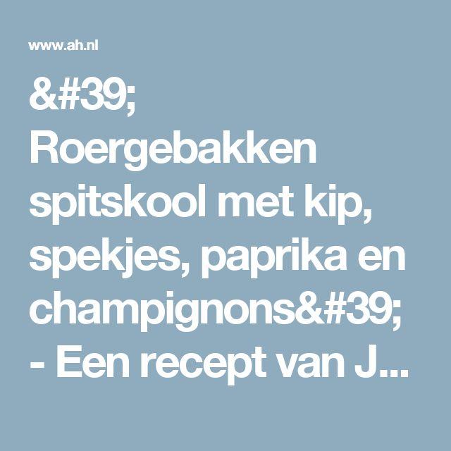 ' Roergebakken spitskool met kip, spekjes, paprika en champignons' - Een recept van Johanna van Dingenen - Albert Heijn