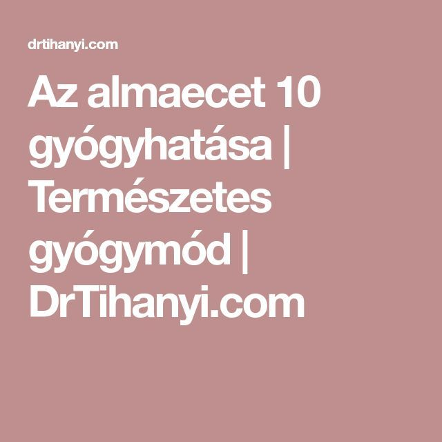 Az almaecet 10 gyógyhatása | Természetes gyógymód | DrTihanyi.com