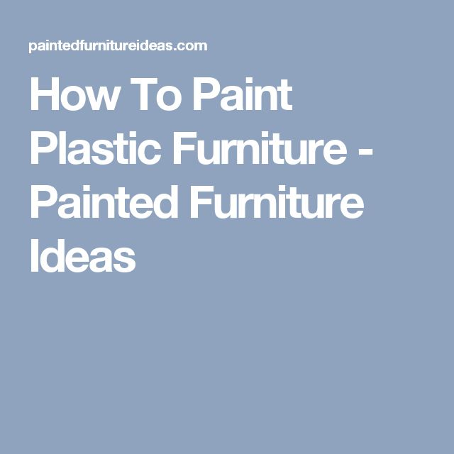 1000 Ideas About Painting Plastic Furniture On Pinterest
