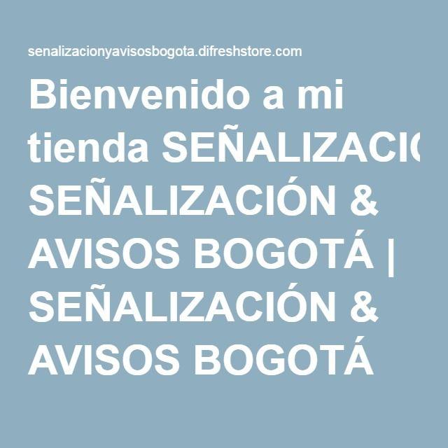 Bienvenido a mi tienda SEÑALIZACIÓN & AVISOS BOGOTÁ | SEÑALIZACIÓN & AVISOS BOGOTÁ
