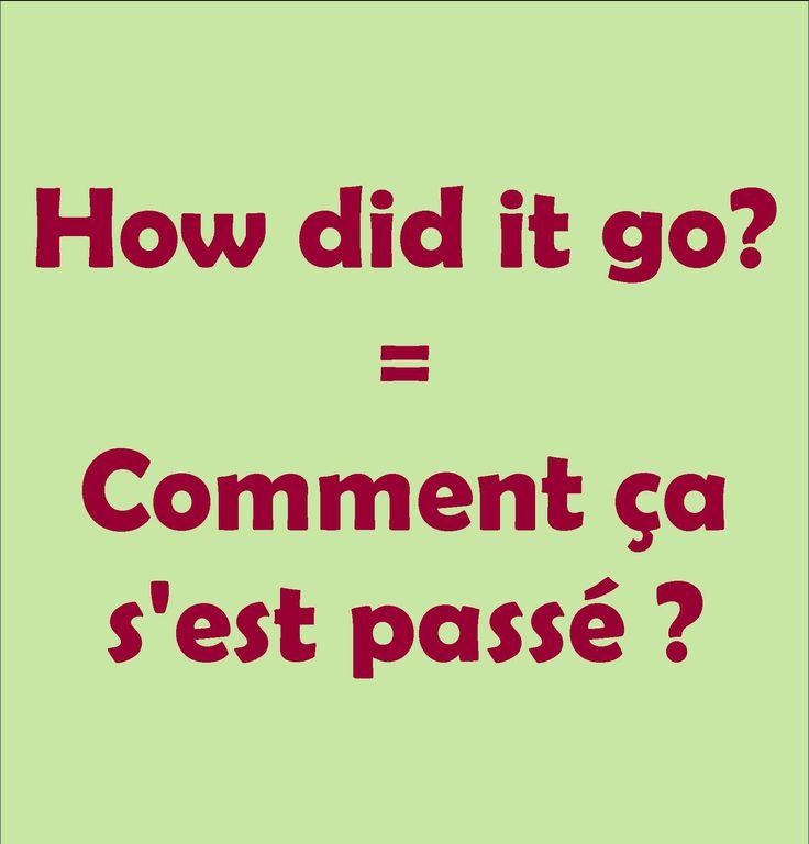 How did it go? = Comment ça s'est passé ?