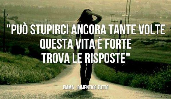 Emma Marrone Dimentico Tutto  testo ... Può stupirci ancora tante volte, questa vita è forte trova le risposte. #Schiena #EmmaMarrone #dimenticotutto #frasi #canzoni #musica