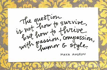 .: Maya Angelou, Passionate, Wisdom, Mayaangelou, Styles, Humor, Survival, Compass, Inspiration Quotes