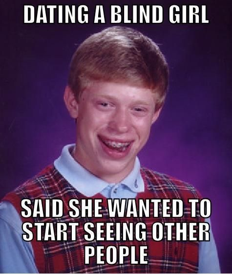31. Blind Girl - The 50 Funniest Bad Luck Brian Memes | Complex